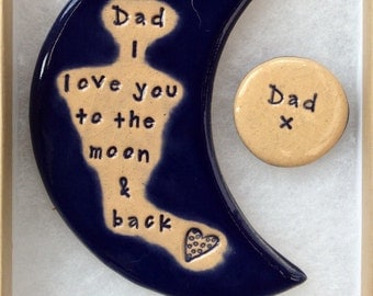 Dad I love you to the moon & back handmade ceramic moon plus free Dad magnet, beautiful Fathers Day gift