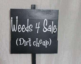 Garden Sign - Weeds 4 sale (dirt cheap) - custom garden sign