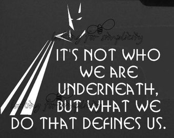 It's Not Who We Are Underneath But What We Do That Defines Us Batman Inspired Decal/Sticker