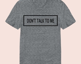 Don't Talk To Me -  Women's Slim Fit TShirt, Graphic Tee, Funny, American Apparel, Short Sleeve Shirt, T Shirt