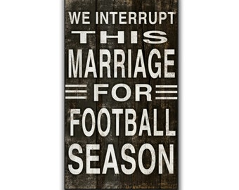 "We interrupt this marriage 6""x10""x2"" Football quotes marriage quotes football signs father's day gifts masuline gifts coaches gifts sports"