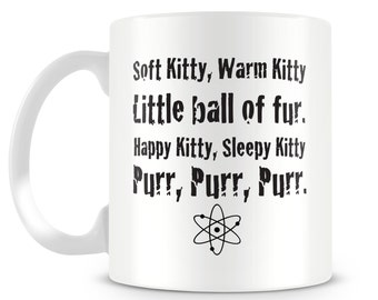 Soft kitty,warm kitty, little ball of fur. Happy kitty, sleepy kitty, purr purr purr. Funny quote mug design.