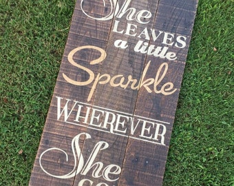 Wooden Sign - She Leaves A Little SPARKLE Everywhere She Goes -  Quotes - Southern - Rustic - Pallet