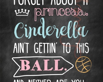 Forget about it princess. Cinderella ain't gettin' to this ball. And neither are you. Girl's basketball theme -Chalkboard- Printable Artwork