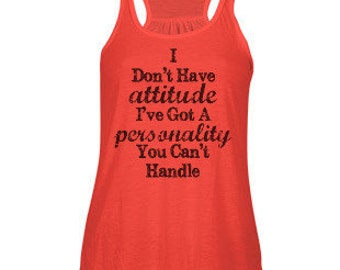 I Don't Have Attitude I've Got A Personality You Can't Handle Flowy Tank
