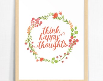 Think Happy Thoughts QUOTE   Wall Print   Home Decor