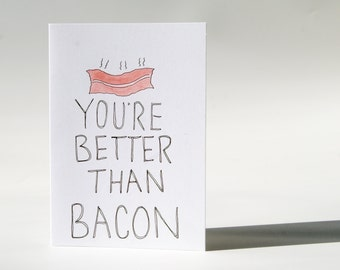 Handmade 'You're Better Than Bacon' Card