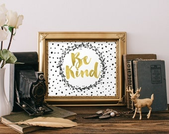 Gold Foil Print : Be Kind Print, Quote Printable, Typography Poster, Quote Poster, Typography Wall Art, Gold Foil Print Quote