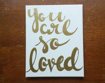 You are so loved Canvas Quote Art Inspirational Quote Painting Hand Lettered Wall Hanging Home Decor Wall Art Gold Foil Quote Ink Lettering
