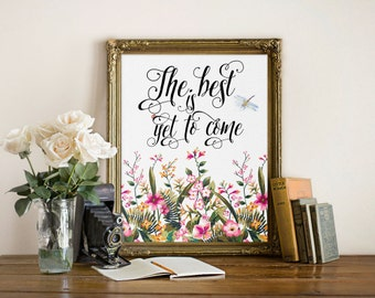 The best is yet to come, Wall art print, printable quote print, Inspirational quote, Watercolor floral print, Calligraphy