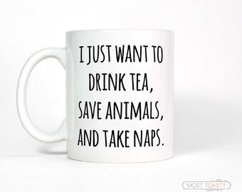 Funny Tea Mug    I Just Want To Drink Tea Save Animals Take Naps Ceramic Mug   Tea Lover   Vet Tech Gift   Vet School Gift   Pet Lover Gift