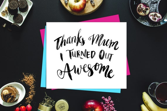 Thanks Mum I Turned Out Awesome. Mother's Day Printable Card Funny Witty. Mother's Day Card Funny. Black white card, black and white card