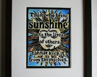 Those who bring sunshine into the lives of others cannot keep it from themselves - illustrated lino quote