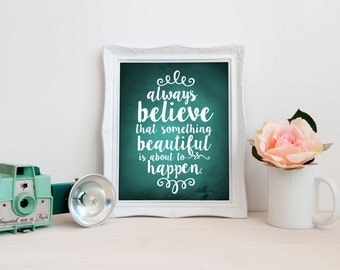 always believe that something beautiful will happen, typography print,  home decor, typographical art, teal decor, inspirational art