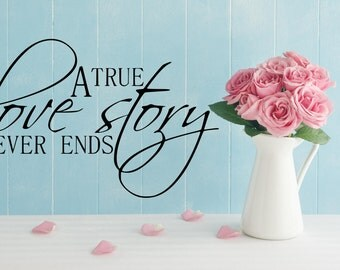 "A True Love Story Never Ends Vinyl Decal Wall Art Decor Sticker Free US Shipping 13"" X 22"" Black or White"