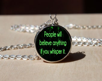 People will believe anything if you whisper it  Necklace, Slytherin quote Glass dome Pendant, gift for Her Him, nekel free jewelry