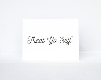 Treat Yo Self typography quote greeting card | Inspired by Parks and Recreation