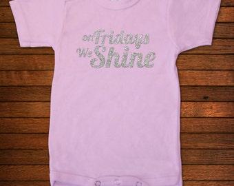 On Fridays We Shine - One Piece Bodysuit - Funny Baby Gift
