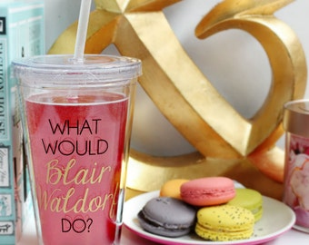 The ORIGINAL - What Would Blair Waldorf Do / black and gold cold beverage tumbler mug - quote - chuck bass - Queen B - motivational - Serena