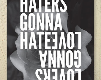 Haters Gonna Hate Lovers Gonna Love typographic art print - black and white rose artwork. Modern quote print by Erupt Prints