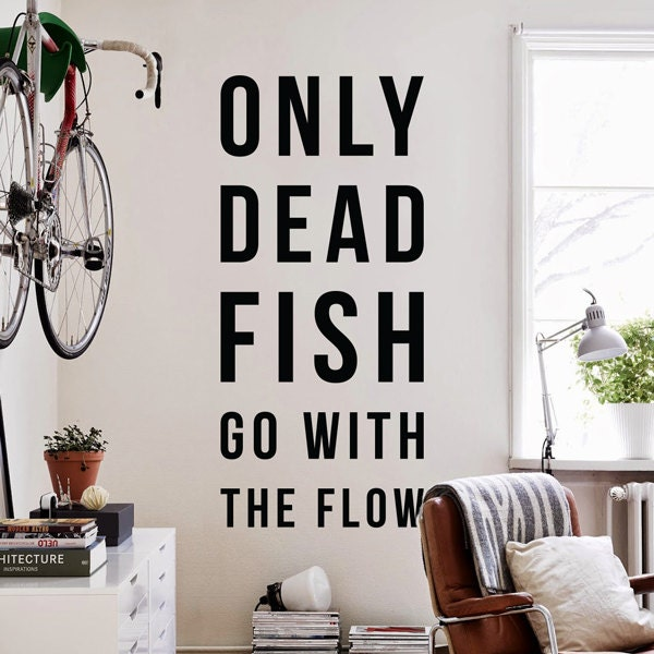 Solo i pesci morti andare con il flusso grande ispiratore for Only dead fish go with the flow