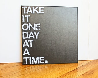 Take it one day at a time, Inspirational Quote, Motivational, 12X12 Canvas Sign, Wall Art, Black and White, Gift, Photo Prop, Typography art
