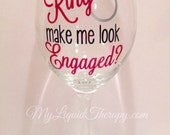 Does this Ring make me look Engaged? Vinyl Wedding Bride to Be Wine Glass Gift (Made to Order)