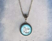Cinderella Have Courage and Be Kind Necklace