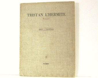 Tristan L'Hermite Poesies Choisies et Annotes par Philip A. Wadsworth. 17th Century French Dramtist  Poet 1962 Vintage Book  Text in French
