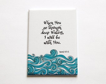 Magnet, When you go through deep waters I will be with you, ACEO, Kitchen magnet, Fridge magnet, Isaiah 43.2, Bible Quote, Scripture (4952)