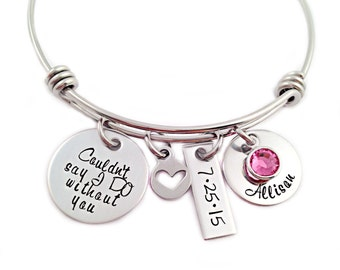 Personalized Bridesmaid Gift - Hand Stamped Bangle Bracelet - Bridesmaid Bangle - Couldn't Say I DO Without You - Wedding - Wedding Party