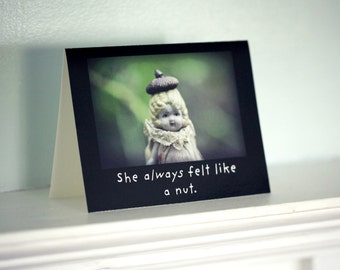 Funny Notecard Antique Porcelain Doll Adventures of Claudia Typographic Card She Always Felt Like A Nut