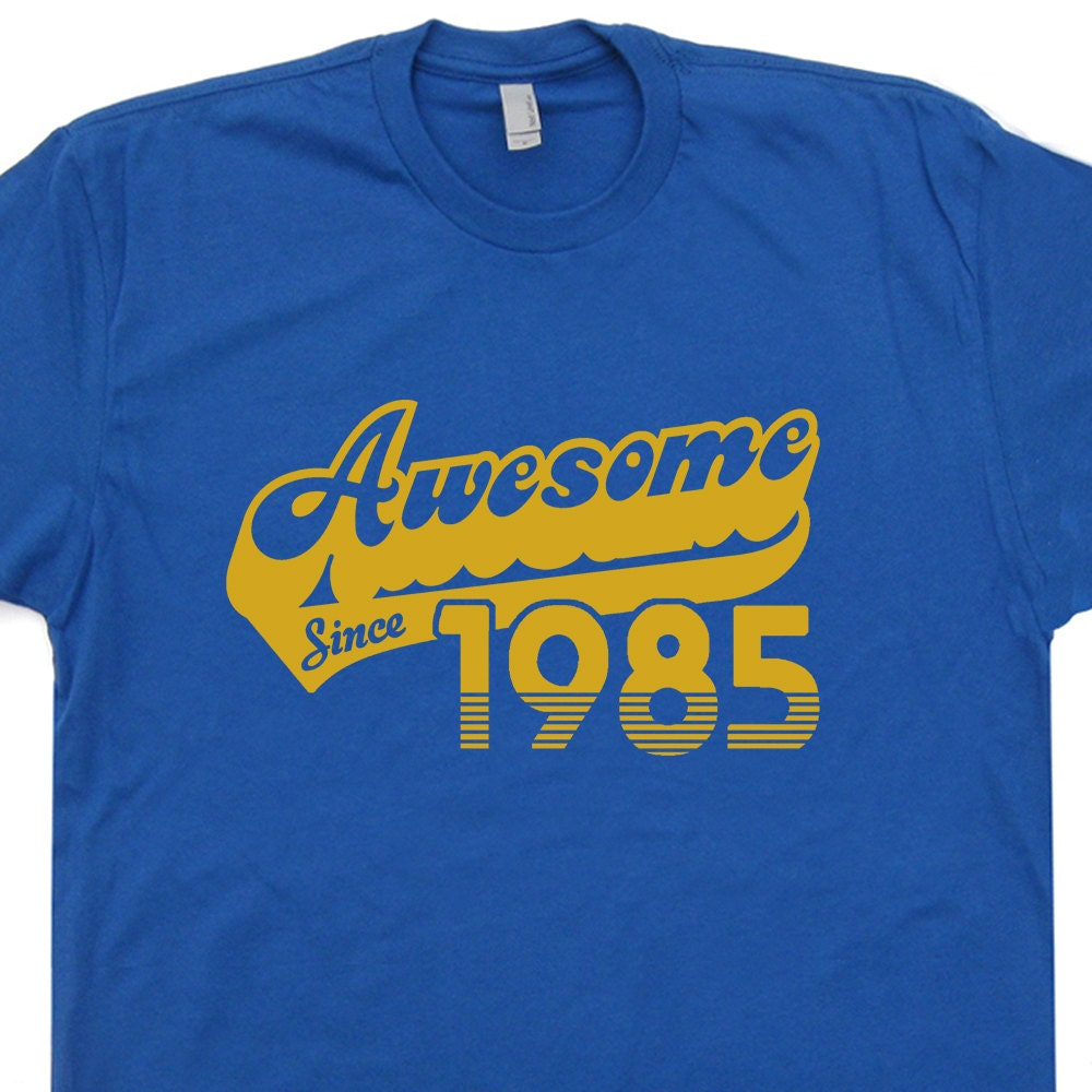 Awesome Since 1985 T Shirt 32nd Birthday T Shirt Funny Born in