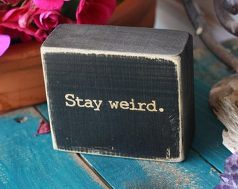 stay weird, home decor, rustic decor, office decor, quote block, black, quote, customize, personalize, distressed, rustic sign