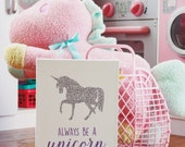 DIGITAL Always be a Unicorn Custom Color Printable, Girl Nursery Print, Unicorn Wall Decor, Pony Unicorn Party, Pink Girl Room - ANY SIZE