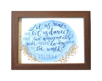 Read and Dance- Voltaire- Hand Lettered Quote- Original Artwork- Watercolor