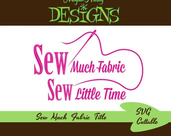 SVG So Much Fabric Sew Little Time Title