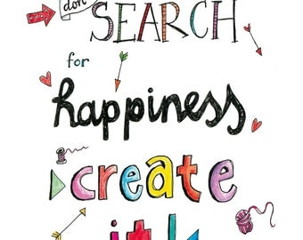 Poster Don't search for happiness. Create it!
