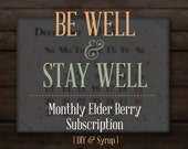Be Well & Stay Well:  A monthly Elder Berry Syrup Subscription