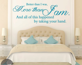 Better Than I Was More Than I Am And All Of This Happened By Taking Your Hand Vinyl Wall Decal Sticker