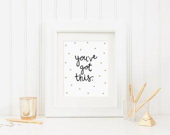 Motivational Art Print, You've Got This Gold Polka Dots, Hand Lettered, Office Decor, 5 x 7 Desk Decor