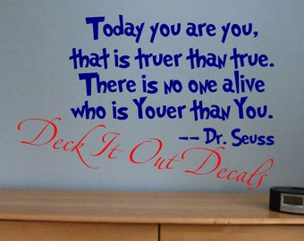 "Quote ""Today you are you, that is truer than true. There is no one alive who is Youer than you."" Dr. Suess .... Vinyl decal ....E00140"