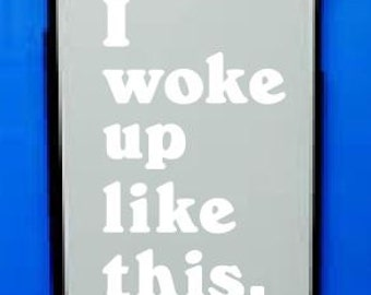 I woke up like this- phone or tablet decal