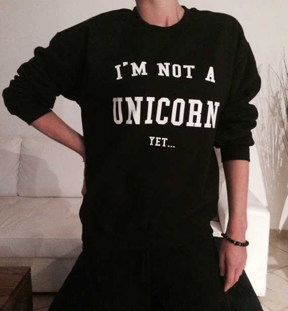 I'm not a unicorn yet sweatshirt jumper tumblr blogger fashion women girl teen swag dope sassy slogan cute