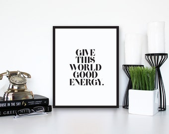 Inspirational Print, Give This World Good Energy, Motivational Quote, Typography Art, Home Decor, Typographic Print