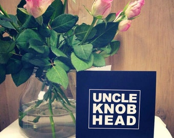 Uncle Knobhead Birthday Card