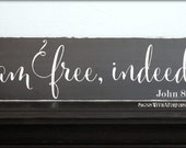 I am Free, Indeed! John 8:36, Hand Painted Distressed Wood Board Sign, Word Art White and Black Shelf Sitter Wall Hanging Hymn