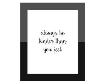 Gallery Wall Home Decor Print / Always Be Kinder Than You Feel / Wall Quote / Inspirational Life Quote / Words To Live By