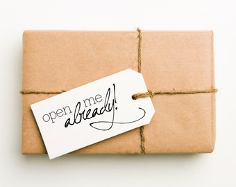 Open Me Already Stamp, Gift Wrap Rubber Stamp, Mail Rubber Stamp, Packaging Stamp, Mail Stamp, Parcel Stamp, Gift Tag Stamp (SMAIL602 - S.8)