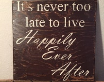 It's never too late to live Happily Ever After, handmade, rustic sign, love, farytale, happy ending, couple, wedding, anniversary, happy